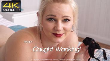 Wankitnow Megan  Caught Wanking  SITERIP VIDEO PORN RIP