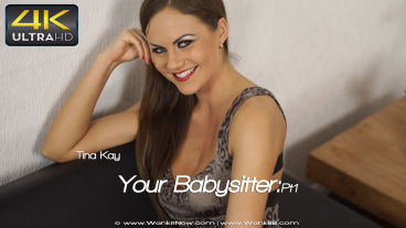 Wankitnow Tina Kay  Your Babysitter:Pt1  SITERIP VIDEO PORN RIP